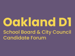 Oakland D1 School Board & City Council Candidate Forum